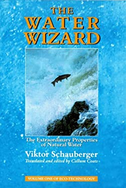 The Water Wizard: The Extraordinary Properties of Natural Water 9781858600482
