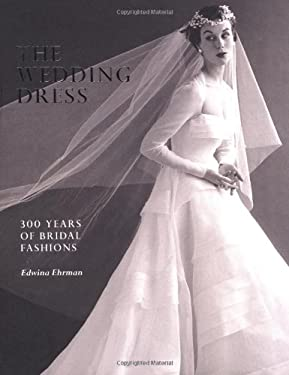 The Wedding Dress: 300 Years of Bridal Fashions 9781851775064