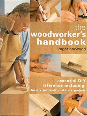 The Woodworker's Handbook: Essential DIY Reference Including Tools * Materials * Skills * Projects 9781859740798