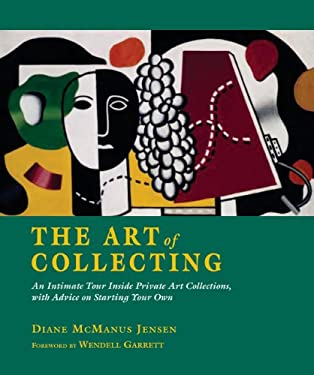 The Art of Collecting: An Intimate Tour Inside Private Art Collections, with Advice on Starting Your Own 9781851496426