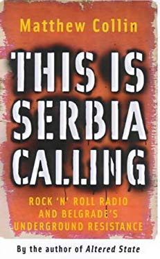 This Is Serbia Calling: Rock 'n' Roll Radio and Belgrade's Undergound Resistance 9781852426828