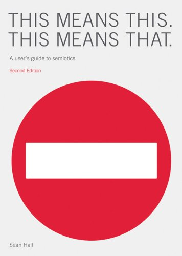 This Means This, This Means That: A User's Guide to Semiotics 9781856697354