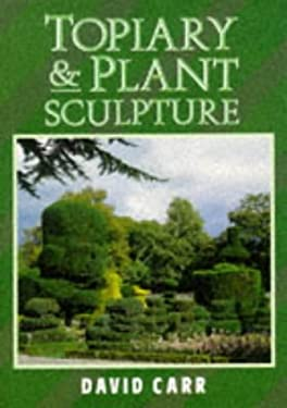 Topiary and Plant Sculpture: A Beginner's Step-By-Step Guide 9781852238810