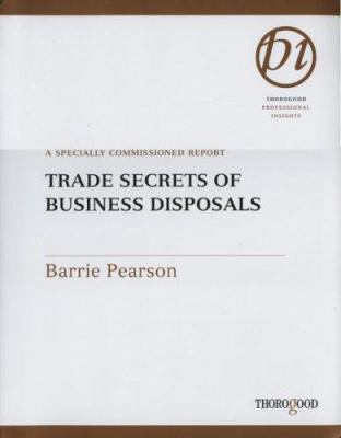 Trade Secrets of Business Disposals: A Specially Commissioned Report 9781854183217
