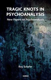 Tragic Knots in Psychoanalysis: New Papers on Psychoanalysis