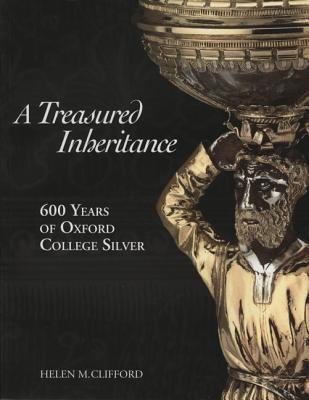 Treasured Inheritance: 600 Years of Oxford College Silver 9781854441959
