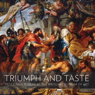 Triumph and Taste: Peter Paul Rubens at the Ringling Museum of Art 9781857597127
