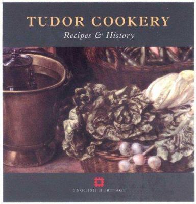 Tudor Cookery: Recipes and History 9781850748687