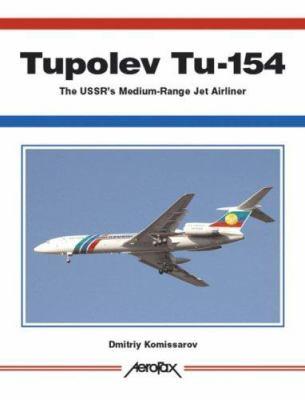 Tupolev Tu-154: The USSR's Medium-Range Jet Airliner 9781857802412