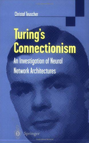Turing's Connectionism: An Investigation of Neural Network Architectures 9781852334758