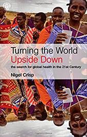 Turning the World Upside Down: The Serach for Global Health in the 21st Century