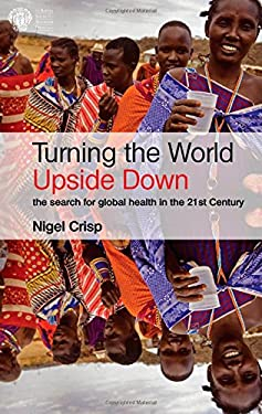 Turning the World Upside Down: The Serach for Global Health in the 21st Century 9781853159336