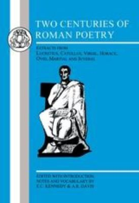 Two Centuries of Roman Poetry: Lucretius, Catullus, Virgil, Horace, Ovid, Martial and Juvenal 9781853995279