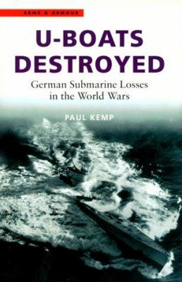 U-Boats Destroyed: German Submarine Losses in the World Wars