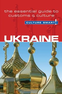 Culture Smart! Ukraine: The Essential Guide to Customs & Culture