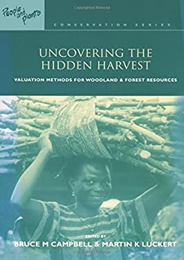 Uncovering the Hidden Harvest: Valuation Methods for Woodland and Forest Resources 9781853838095