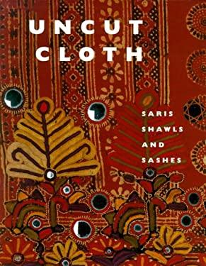 Uncut Cloth: Saris, Shawls, and Sashes 9781858940830