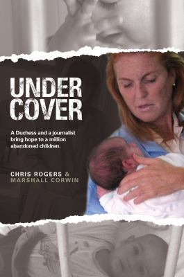 Undercover: A Journalist's Story, a Duchess's Mission, a Million Abandoned Children 9781850788584