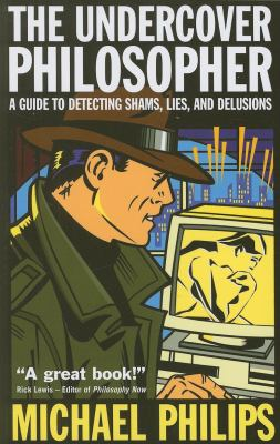 Undercover Philosopher: A Guide to Detecting Shams, Lies, and Delusions 9781851685813