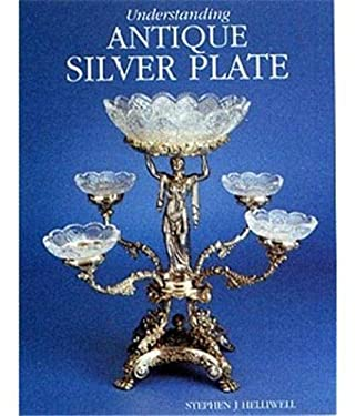 Understanding Antique Silver Plate: Reference and Price Guide 9781851492473