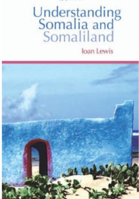 Understanding Somalia and Somaliland: Culture, History and Society 9781850658986