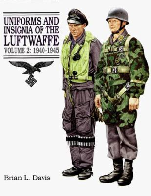 Uniforms and Insignia of the Luftwaffe: Volume 2: 1940-1945 9781854094988