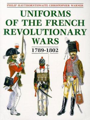 Uniforms of the French Revolutionary Wars 1789-1802 9781854094452