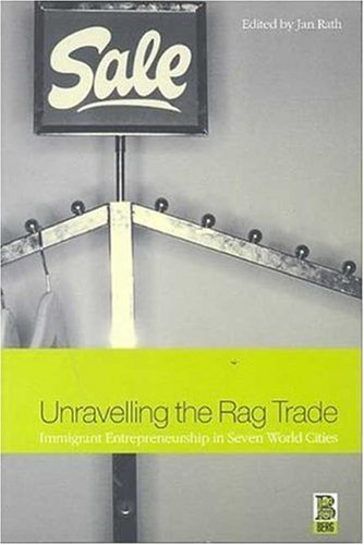 Unravelling the Rag Trade: Immigrant Entrepreneurship in Seven World Cities 9781859734186