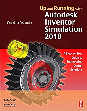 Up and Running with Autodesk Inventor Simulation 2010: A Step-By-Step Guide to Engineering Design Solutions 9781856176941