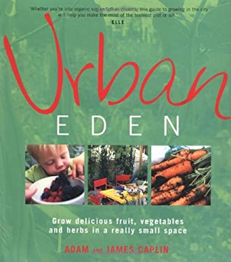 Urban Eden: Grow Delicious Fruit, Vegetables and Herbs in a Really Small Space 9781856265010