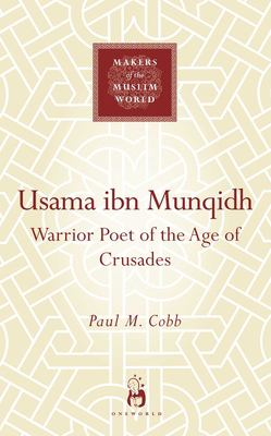 Usama Ibn Munquidh: Warrior-Poet of the Age of Crusades 9781851684038