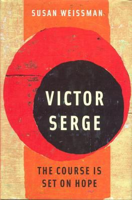 Victor Serge: The Course is Set on Hope 9781859849873