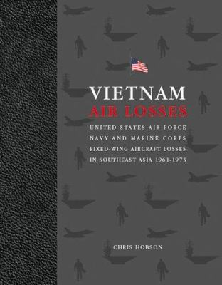 Vietnam Air Losses: USAF, Navy, and Marine Corps Fixed-Wing Aircraft Losses in SE Asia 1961-1973 9781857801156