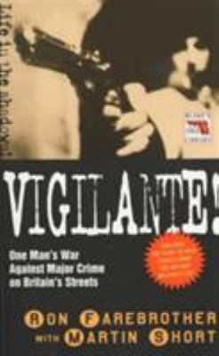 Vigilante!: One Man's War Against Major Crime on Britain's Streets 9781857823479