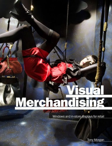 Visual Merchandising: Window and In-Store Displays for Retail