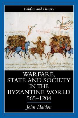 Warfare, State and Society in the Byzantine World 565-1204 9781857284959