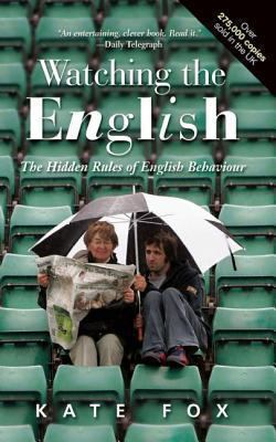 Watching the English: The Hidden Rules of English Behaviour 9781857885088