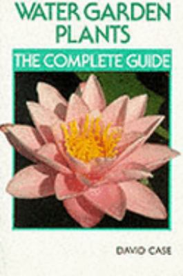 Water Garden Plants: The Complete Guide 9781852238124