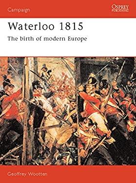 Waterloo 1815: The Birth of Modern Europe 9781855322103