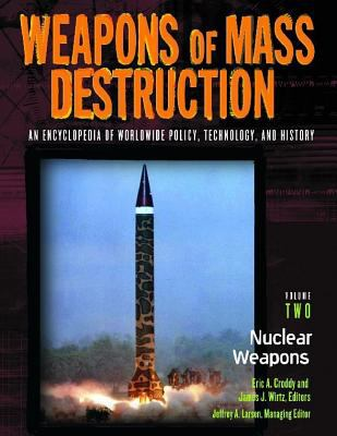 Weapons of Mass Destruction: An Encyclopedia of Worldwide Policy, Technology, and History; Volume I: Chemical and Biological Weapons and Volume II: 9781851094905