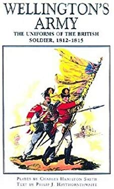 Wellington's Army: Uniforms of the British Soldier,1812-1815 9781853675010