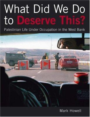 What Did We Do to Deserve This?: Palestinian Life Under Occupation in the West Bank 9781859641958