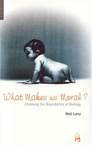 What Makes Us Moral?: Crossing the Boundaries of Biology 9781851683413