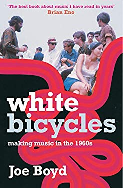 White Bicycles: Making Music in the 1960s 9781852424893