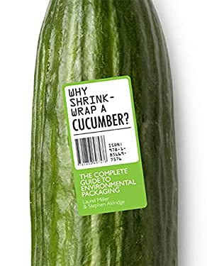 Why Shrinkwrap a Cucumber?: The Complete Guide to Environmental Packaging 9781856697576