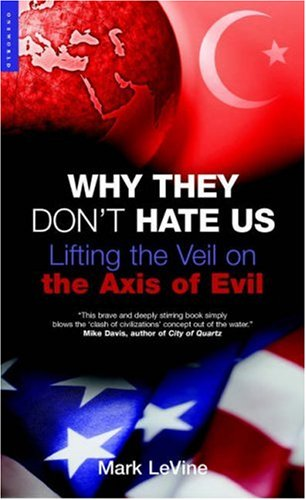 Why They Don't Hate Us: Lifting the Veil on the Axis of Evil 9781851683659