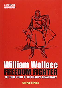 William Wallace, Freedom Fighter: The Story of Scotland's Braveheart 9781852170189