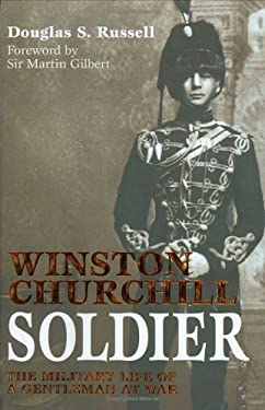 Winston Churchill - Soldier: The Military Life of a Gentleman at War 9781857533644