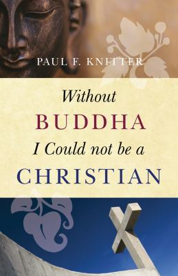 Without Buddha I Could Not Be a Christian 9781851686735