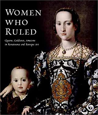 Women Who Ruled: Queens, Goddesses, Amazons in Renaissance and Baroque Art 9781858941660